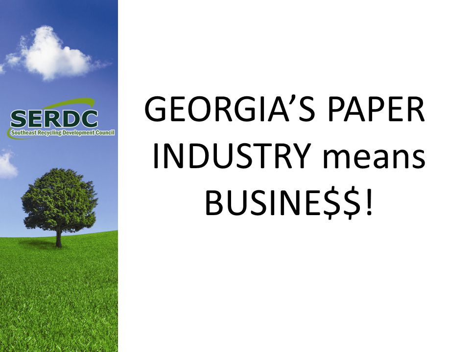 GEORGIA'S PAPER INDUSTRY means BUSINE$$!