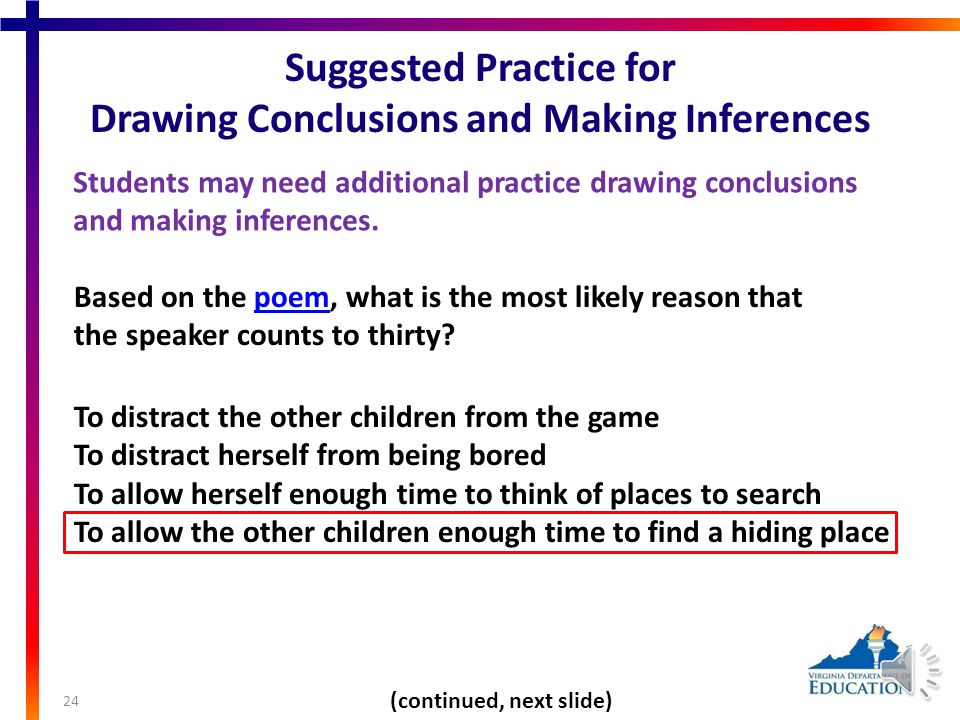 Drawing Conclusions and Making Inferences 23 Students may need additional practice: drawing conclusions about a text, making inferences about a text, making inferences using textual information as support, and locating information to support opinions, predictions, and conclusions.