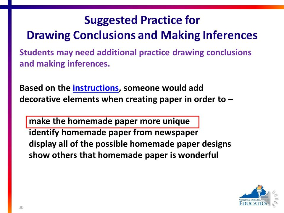 Suggested Practice for Drawing Conclusions and Making Inferences Students may need additional practice drawing conclusions and making inferences.