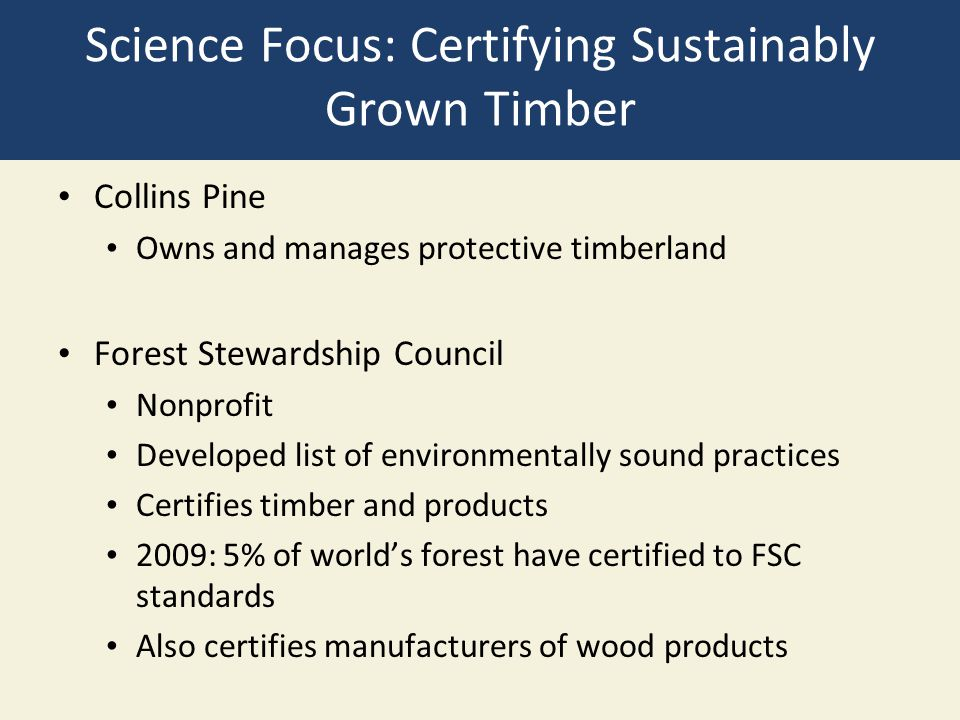 Science Focus: Certifying Sustainably Grown Timber Collins Pine Owns and manages protective timberland Forest Stewardship Council Nonprofit Developed