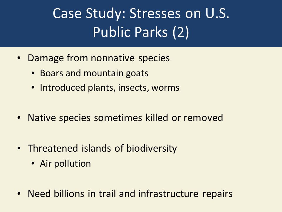 Case Study: Stresses on U.S. Public Parks (2) Damage from nonnative species Boars and mountain goats Introduced plants, insects, worms Native species