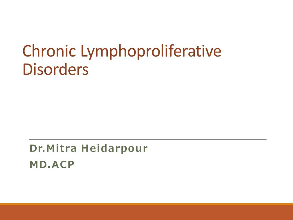 Chronic Lymphoproliferative Disorders Dr.Mitra Heidarpour MD.ACP