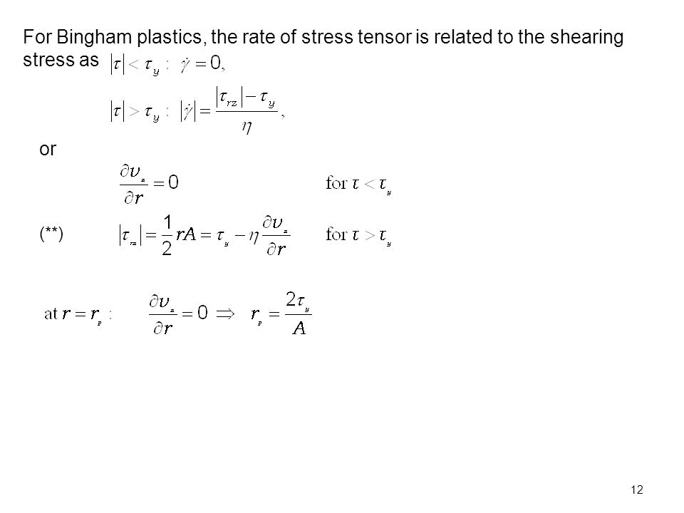 (**) For Bingham plastics, the rate of stress tensor is related to the shearing stress as or 12