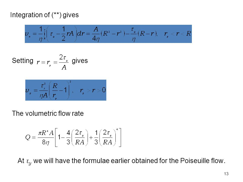Integration of (**) gives Setting gives The volumetric flow rate At τ y we will have the formulae earlier obtained for the Poiseuille flow.