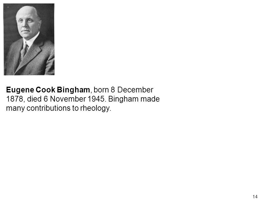 Eugene Cook Bingham, born 8 December 1878, died 6 November 1945.