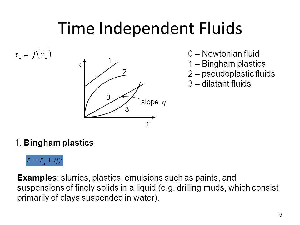 Time Independent Fluids τ slope η 0 2 3 1 0 – Newtonian fluid 1 – Bingham plastics 2 – pseudoplastic fluids 3 – dilatant fluids 1.