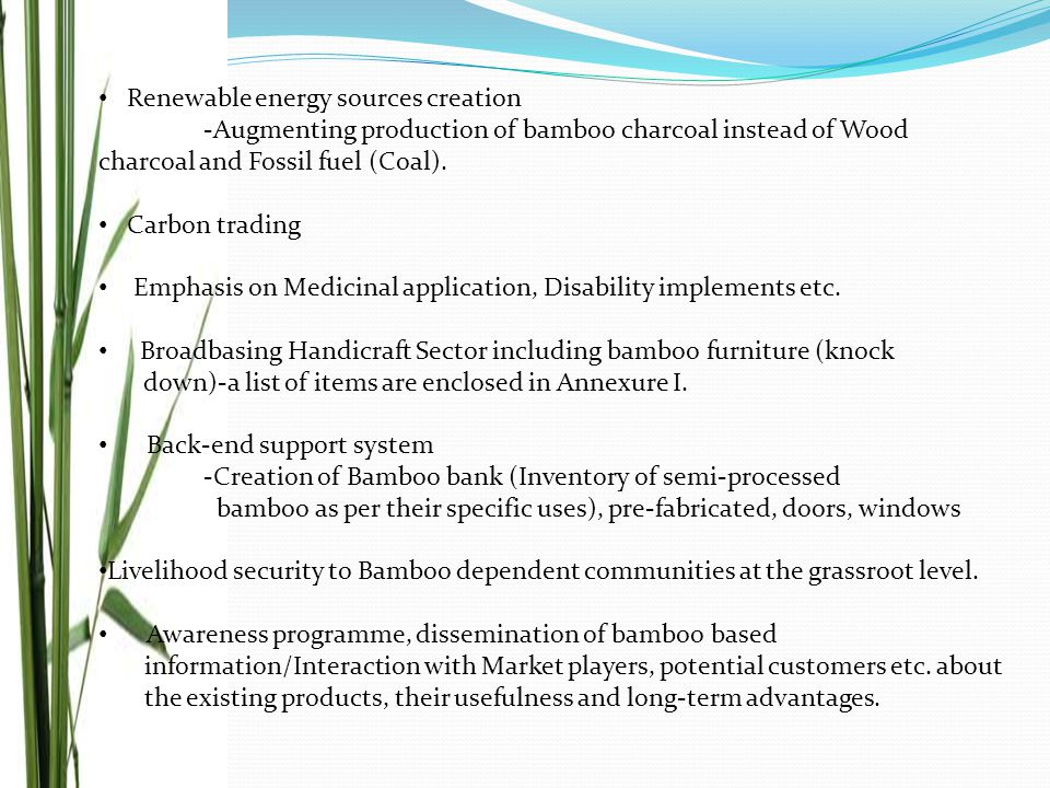Renewable energy sources creation -Augmenting production of bamboo charcoal instead of Wood charcoal and Fossil fuel (Coal). Carbon trading Emphasis o
