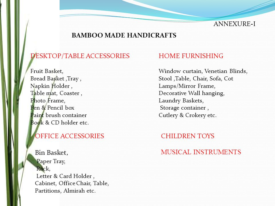 ANNEXURE-I BAMBOO MADE HANDICRAFTS DESKTOP/TABLE ACCESSORIES Fruit Basket, Bread Basket,Tray, Napkin Holder, Table mat, Coaster, Photo Frame, Pen & Pencil box Paint brush container Book & CD holder etc.