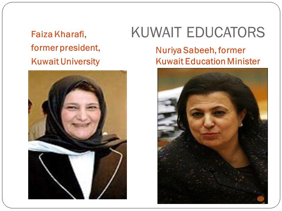 KUWAIT EDUCATORS Faiza Kharafi, former president, Kuwait University Nuriya Sabeeh, former Kuwait Education Minister