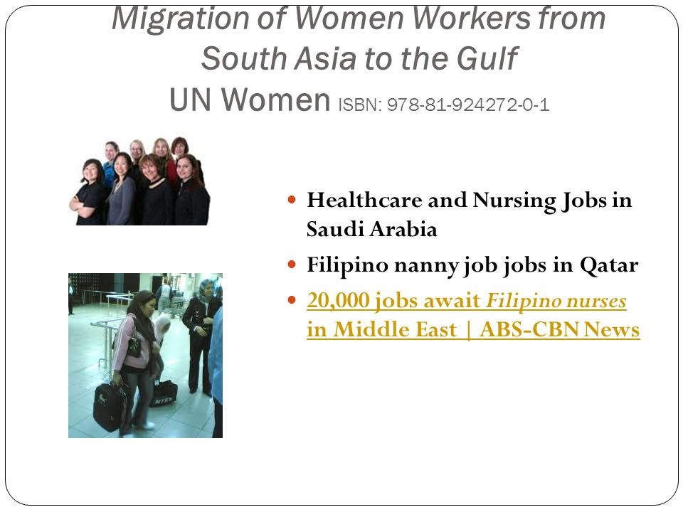 Migration of Women Workers from South Asia to the Gulf UN Women ISBN: 978-81-924272-0-1 Healthcare and Nursing Jobs in Saudi Arabia Filipino nanny job jobs in Qatar 20,000 jobs await Filipino nurses in Middle East | ABS-CBN News 20,000 jobs await Filipino nurses in Middle East | ABS-CBN News