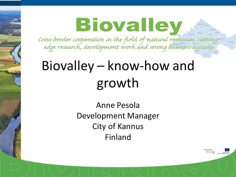 Biovalley – know-how and growth Anne Pesola Development Manager City of Kannus Finland