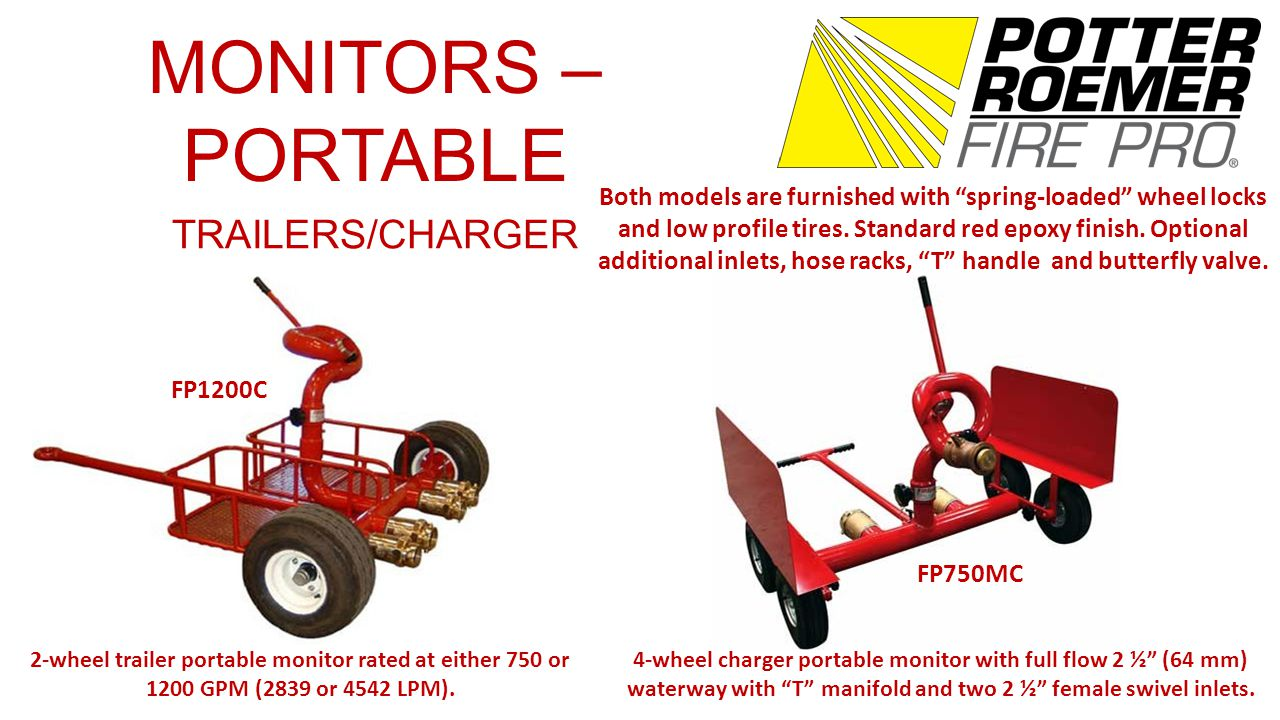 MONITORS – PORTABLE TRAILERS/CHARGER Both models are furnished with spring-loaded wheel locks and low profile tires.