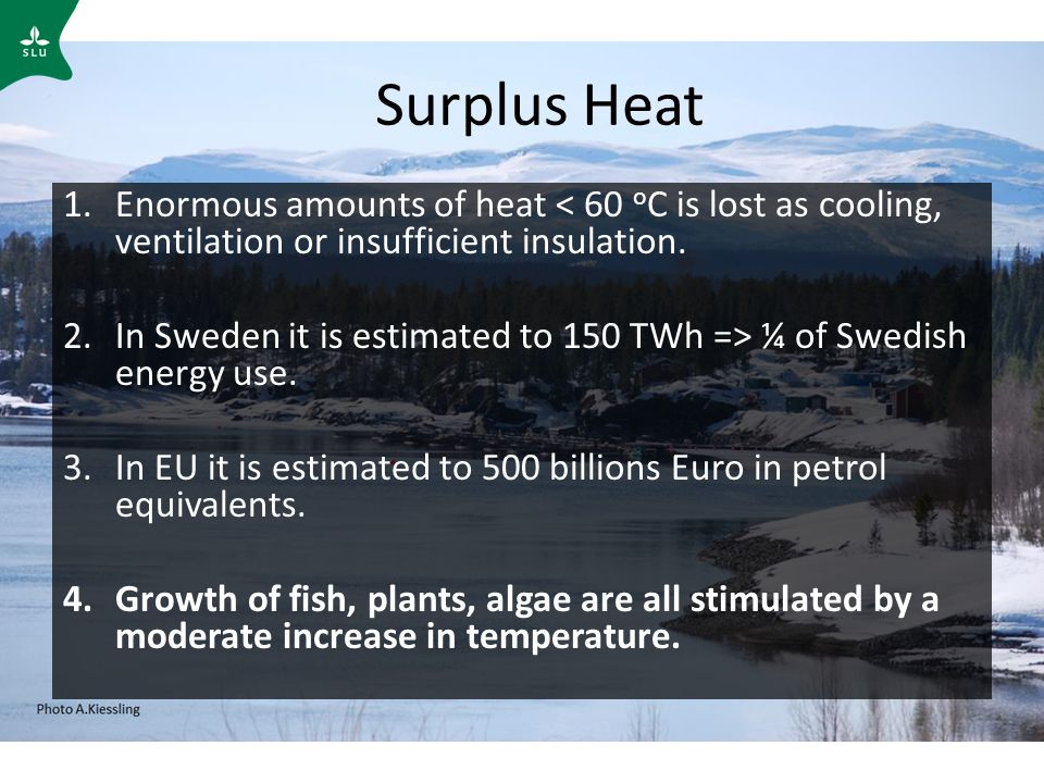 Surplus Heat 1.Enormous amounts of heat < 60 o C is lost as cooling, ventilation or insufficient insulation.