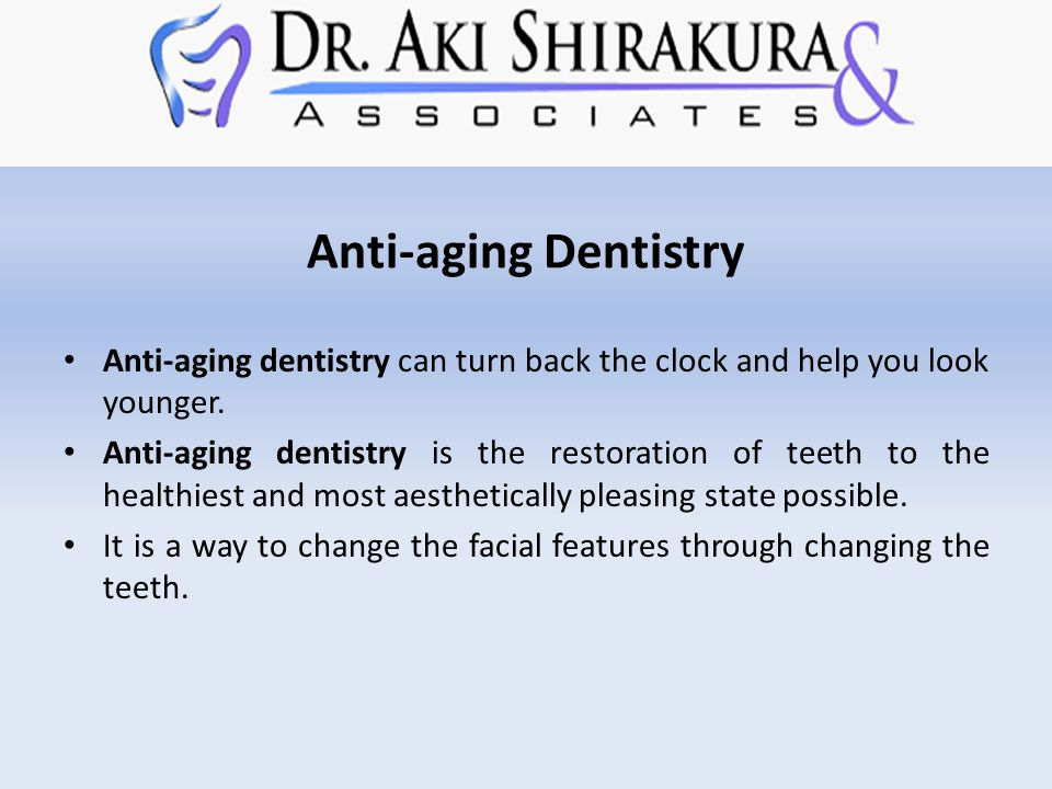 Anti-aging Dentistry Anti-aging dentistry can turn back the clock and help you look younger.