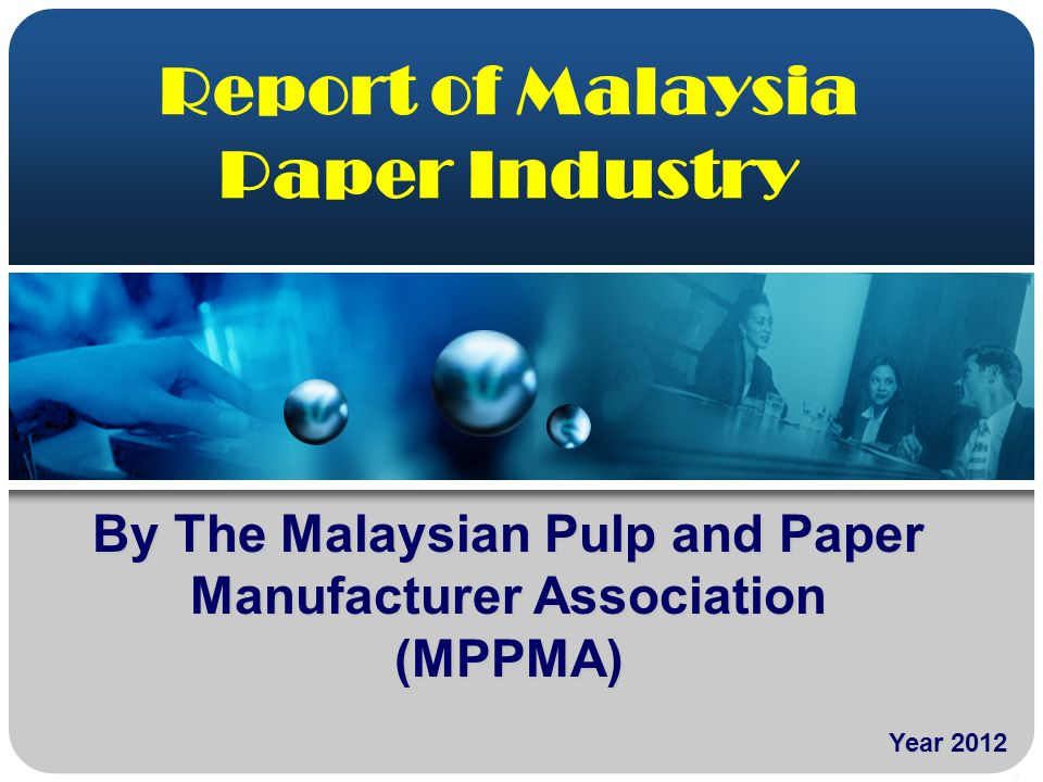 Report of Malaysia Paper Industry Year 2012 By The Malaysian Pulp and Paper Manufacturer Association (MPPMA)