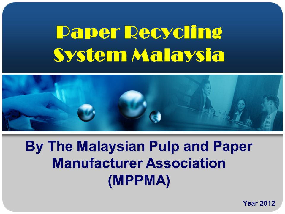 Paper Recycling System Malaysia Year 2012 By The Malaysian Pulp and Paper Manufacturer Association (MPPMA)