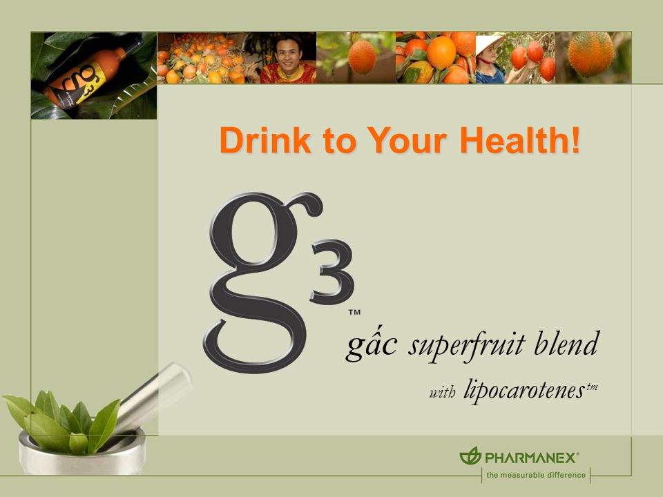 Do the Right Thing g3 is classified as a juice, thus therapeutic claims are not allowed Use information in this presentation, handouts and Pharmanex website as a guideline for g3 product claims Do not make exaggerated health claims