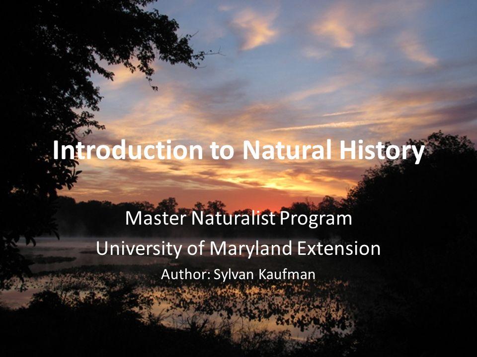 Introduction to Natural History Master Naturalist Program University of Maryland Extension Author: Sylvan Kaufman