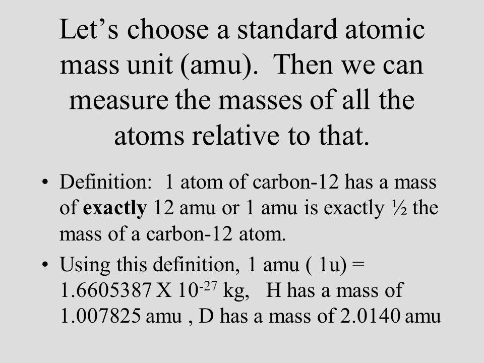 Problem: Now that we've defined a standard, how do we measure masses of all the other atoms relative to that standard.