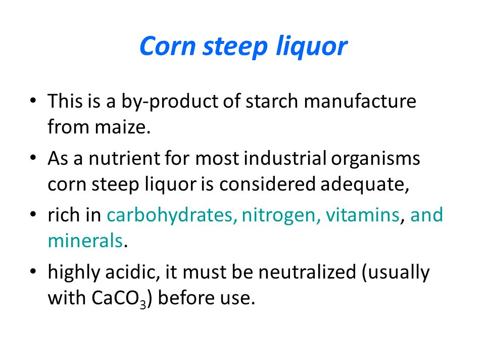 Corn steep liquor This is a by-product of starch manufacture from maize.
