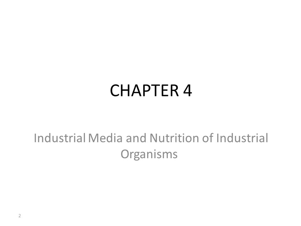 CHAPTER 4 Industrial Media and Nutrition of Industrial Organisms 2