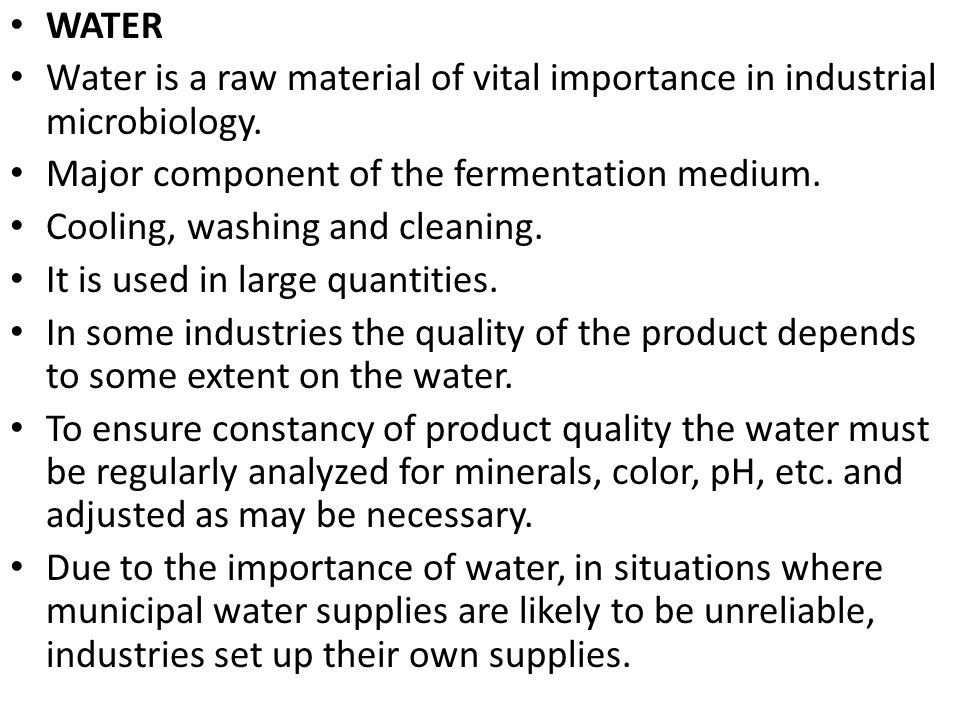 WATER Water is a raw material of vital importance in industrial microbiology.