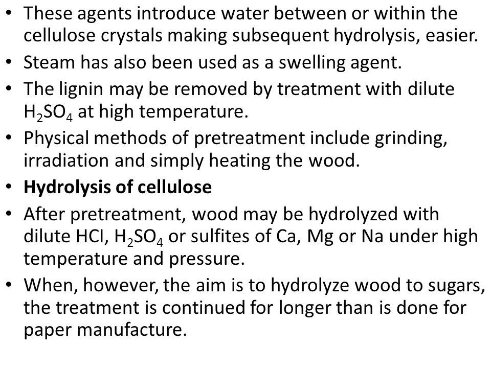 These agents introduce water between or within the cellulose crystals making subsequent hydrolysis, easier.