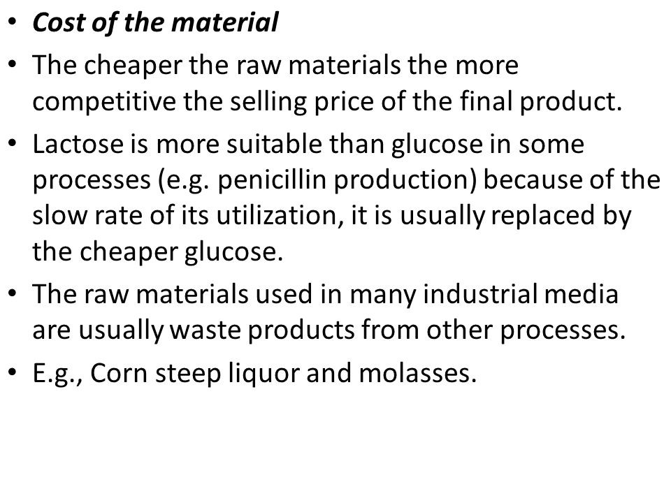 Cost of the material The cheaper the raw materials the more competitive the selling price of the final product.