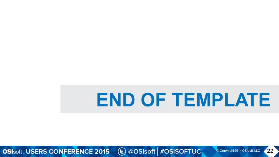 © Copyright 2014 OSIsoft, LLC 22 END OF TEMPLATE
