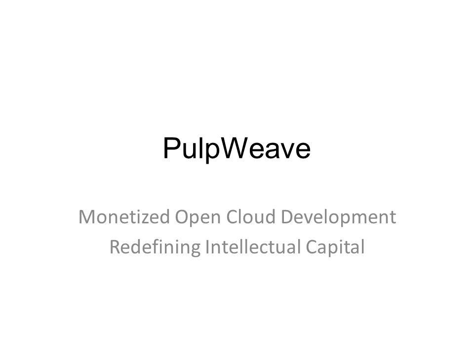 PulpWeave Monetized Open Cloud Development Redefining Intellectual Capital