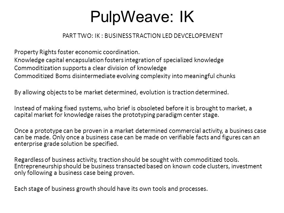 PulpWeave: IK PART TWO: IK : BUSINESS TRACTION LED DEVCELOPEMENT Property Rights foster economic coordination.