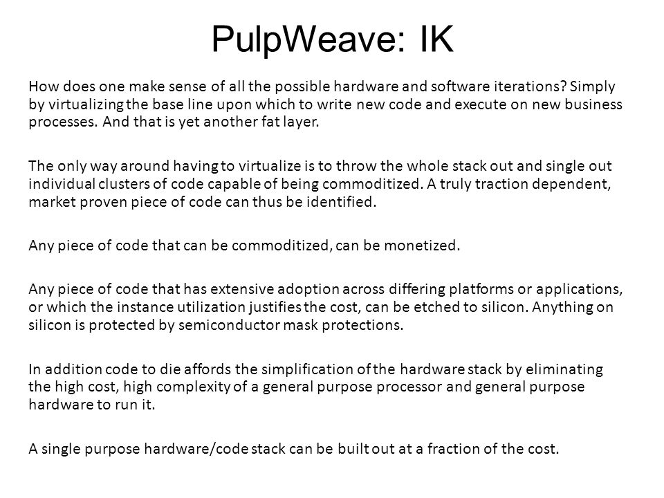 PulpWeave: IK How does one make sense of all the possible hardware and software iterations.