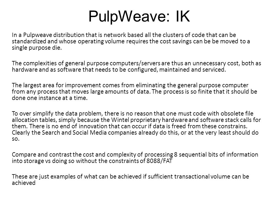 In a Pulpweave distribution that is network based all the clusters of code that can be standardized and whose operating volume requires the cost savings can be be moved to a single purpose die.