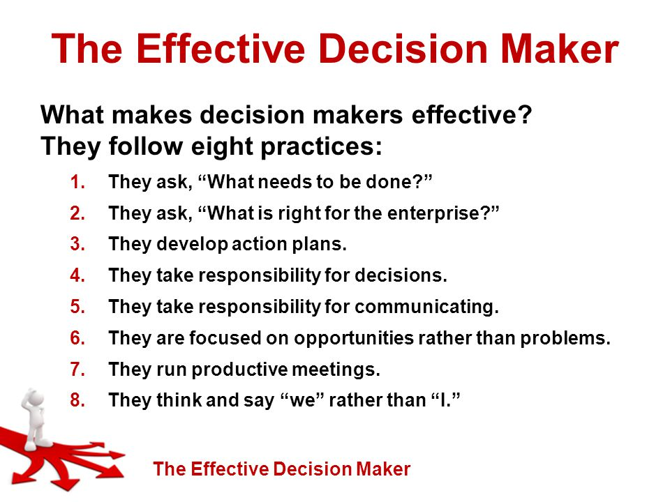 The Effective Decision Maker What makes decision makers effective.