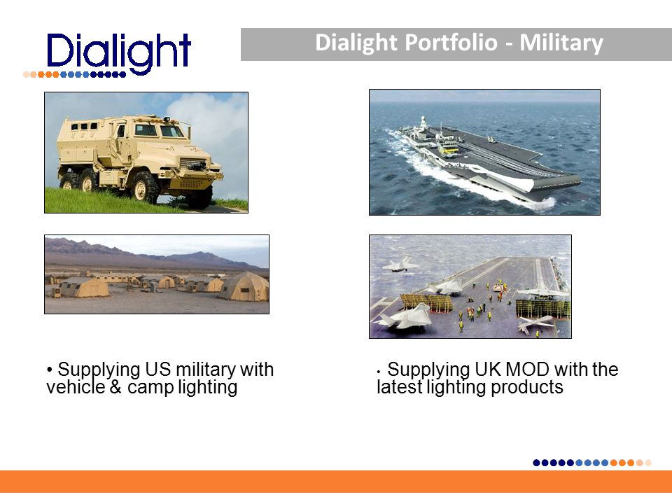Dialight Portfolio - Military Supplying US military with vehicle & camp lighting Supplying UK MOD with the latest lighting products