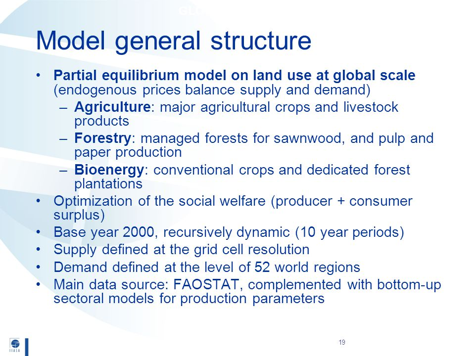 Model general structure 19 Partial equilibrium model on land use at global scale (endogenous prices balance supply and demand) –Agriculture: major agr