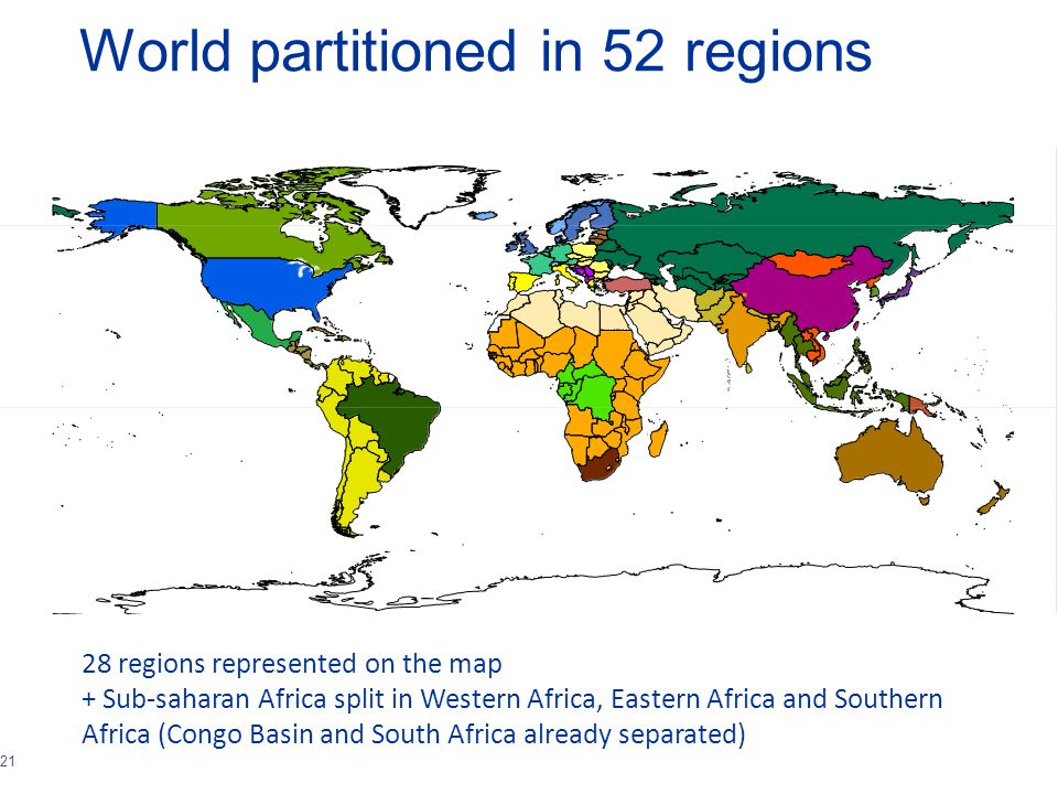 21 World partitioned in 52 regions 28 regions represented on the map + Sub-saharan Africa split in Western Africa, Eastern Africa and Southern Africa (Congo Basin and South Africa already separated)