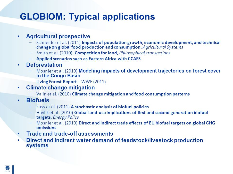 GLOBIOM: Typical applications Agricultural prospective –Schneider et al. (2011) Impacts of population growth, economic development, and technical chan