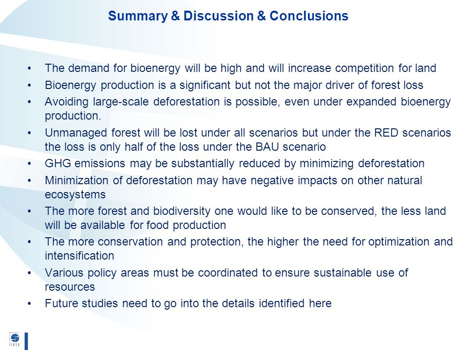 The demand for bioenergy will be high and will increase competition for land Bioenergy production is a significant but not the major driver of forest loss Avoiding large-scale deforestation is possible, even under expanded bioenergy production.