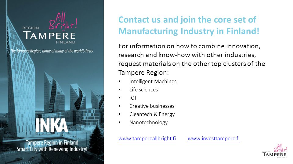 Contact us and join the core set of Manufacturing Industry in Finland.