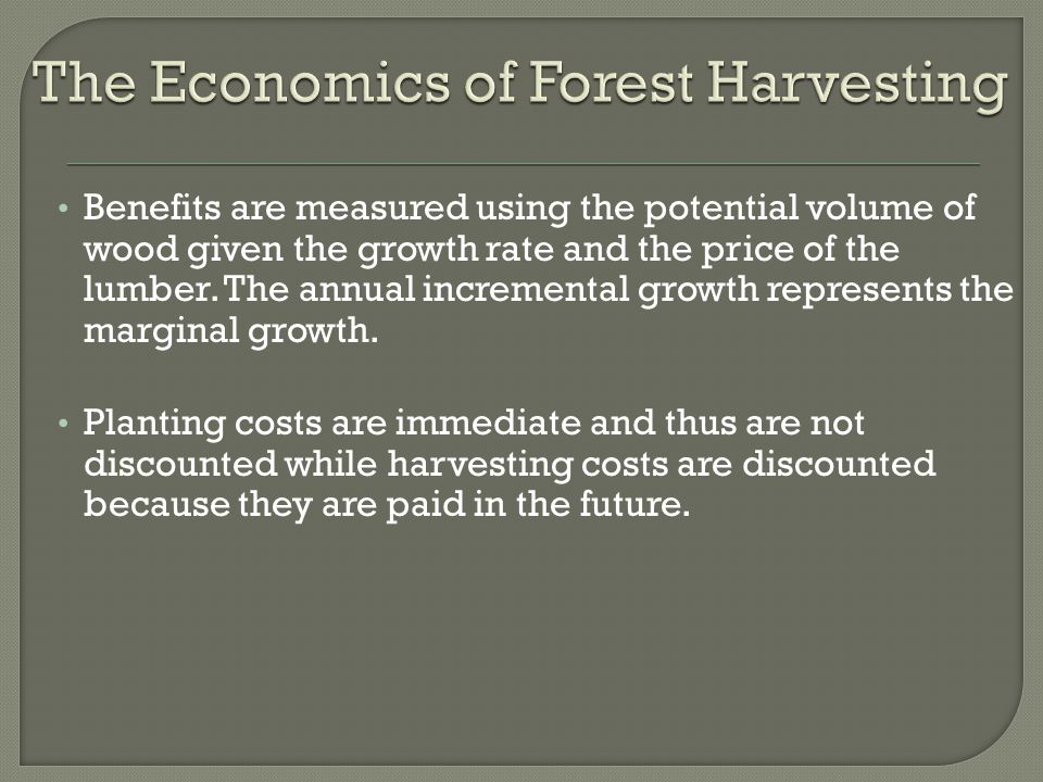 Benefits are measured using the potential volume of wood given the growth rate and the price of the lumber.