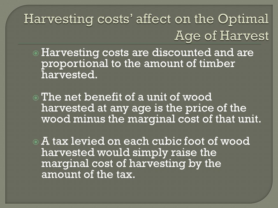  Harvesting costs are discounted and are proportional to the amount of timber harvested.