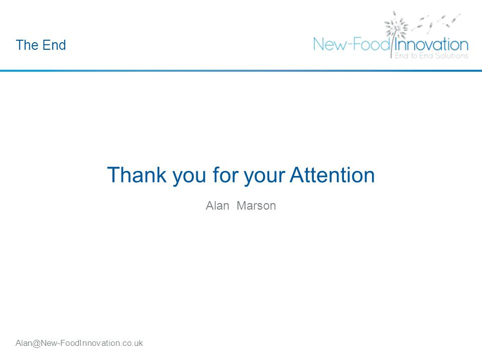 Alan@New-FoodInnovation.co.uk Thank you for your Attention Alan Marson The End
