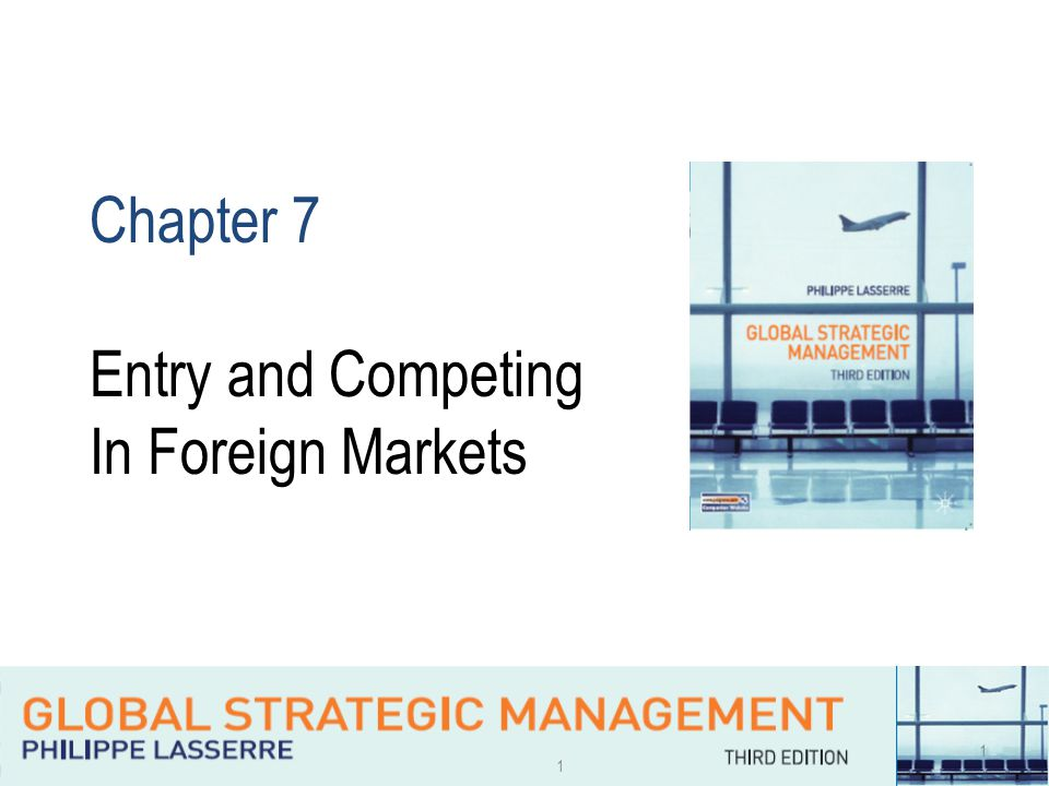 1 1 Chapter 7 Entry and Competing In Foreign Markets