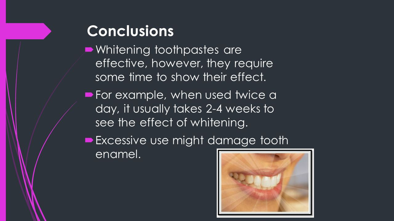 Conclusions  Whitening toothpastes are effective, however, they require some time to show their effect.