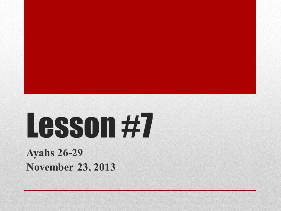 Lesson #7 Ayahs 26-29 November 23, 2013