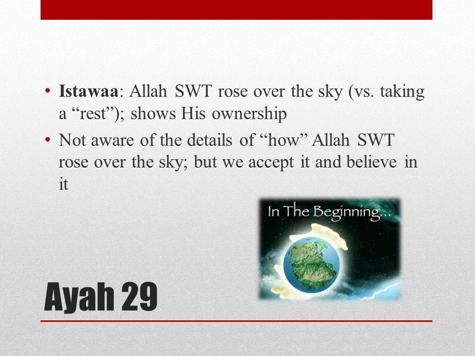 """Ayah 29 Istawaa: Allah SWT rose over the sky (vs. taking a """"rest""""); shows His ownership Not aware of the details of """"how"""" Allah SWT rose over the sky;"""
