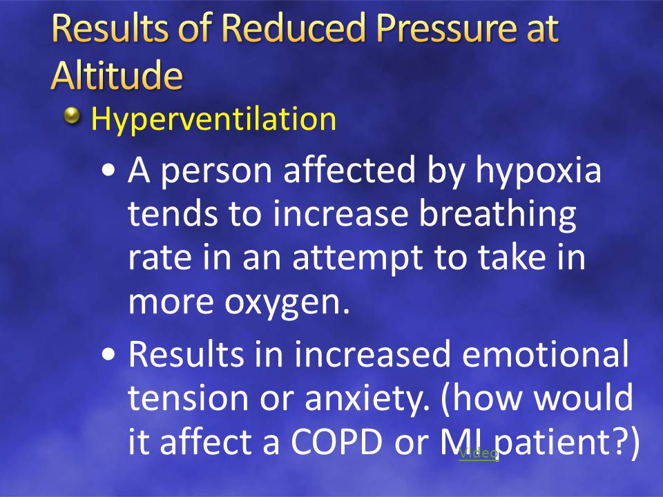Hyperventilation A person affected by hypoxia tends to increase breathing rate in an attempt to take in more oxygen. Results in increased emotional te