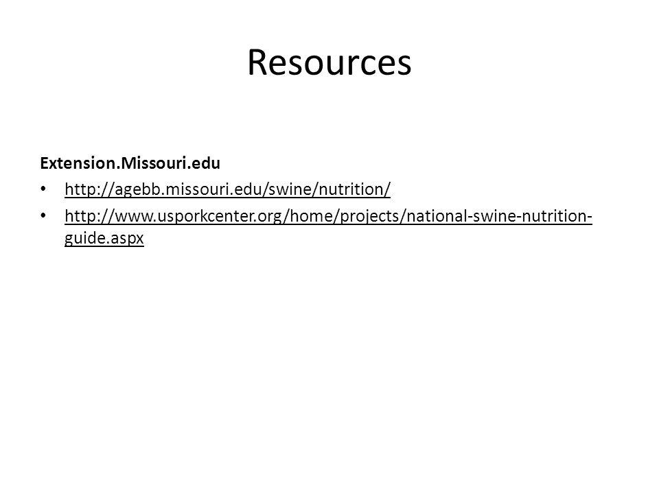 Resources Extension.Missouri.edu http://agebb.missouri.edu/swine/nutrition/ http://www.usporkcenter.org/home/projects/national-swine-nutrition- guide.
