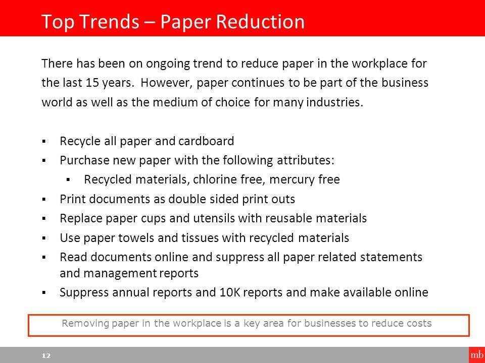 12 Top Trends – Paper Reduction There has been on ongoing trend to reduce paper in the workplace for the last 15 years.